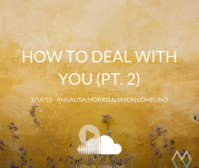 Sunday Sermon: How to Deal With You (Pt. 2) – 1/14/18 – Annalisa Morris & Jason Lomelino