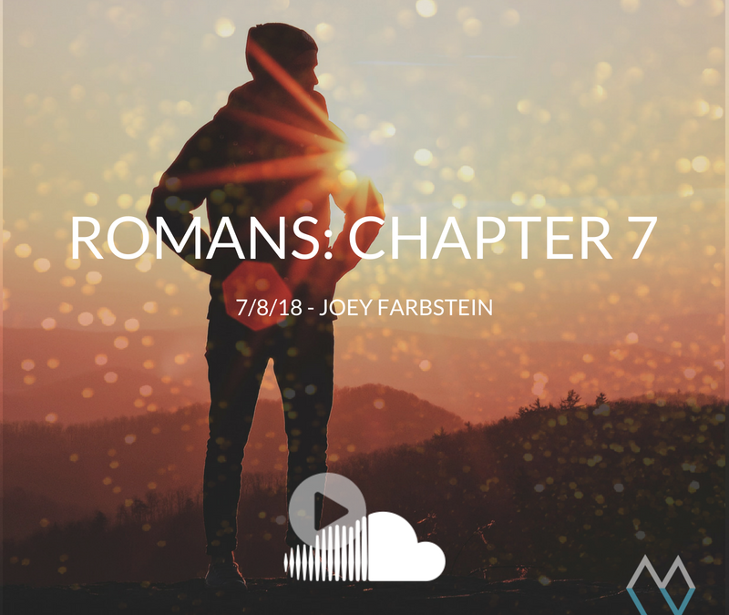 Sunday Sermon: Romans Chapter 7 – 7.8.18 – Joey Farbstein